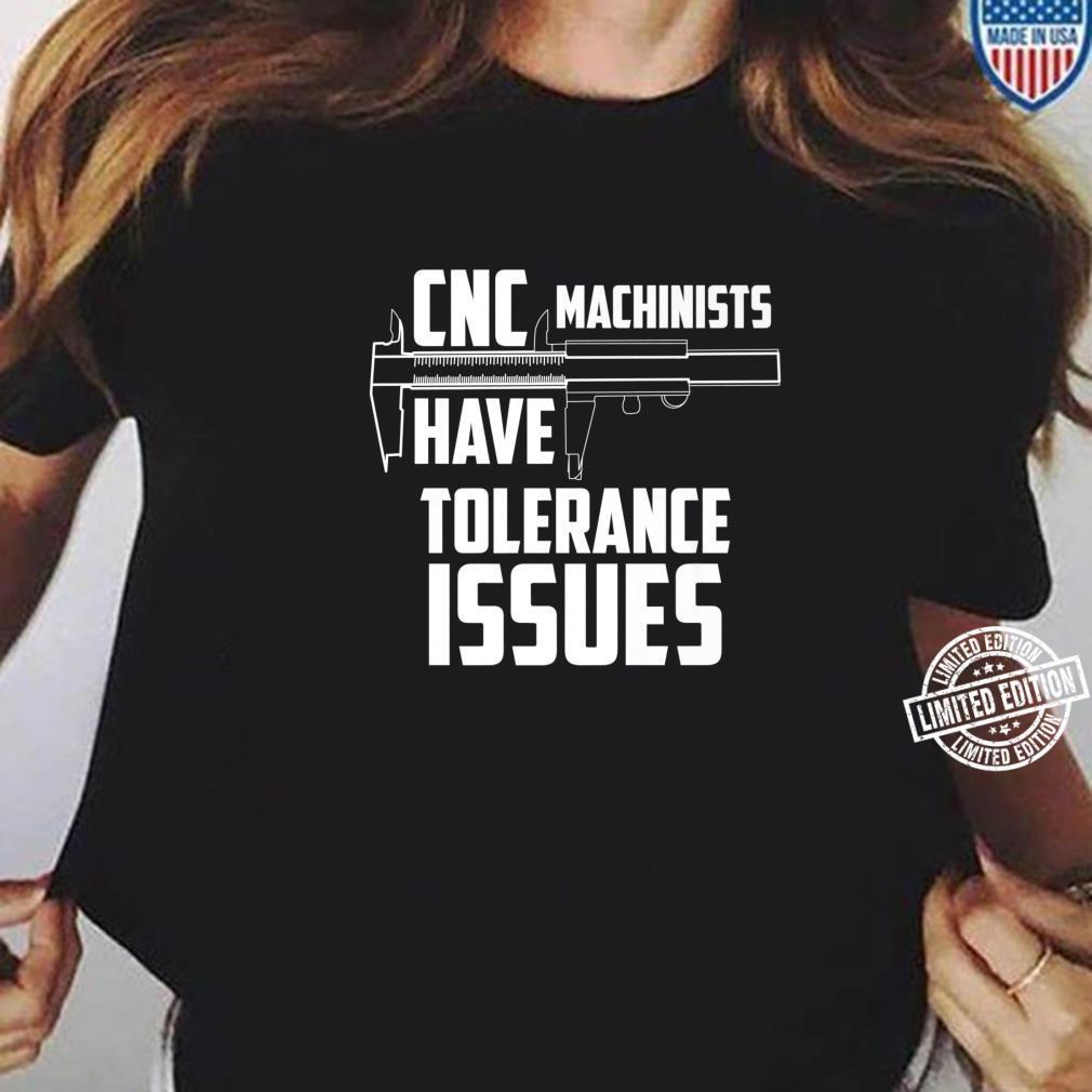 CNC Machinists Have Tolerance Issues Repair Joke Shirt ladies tee