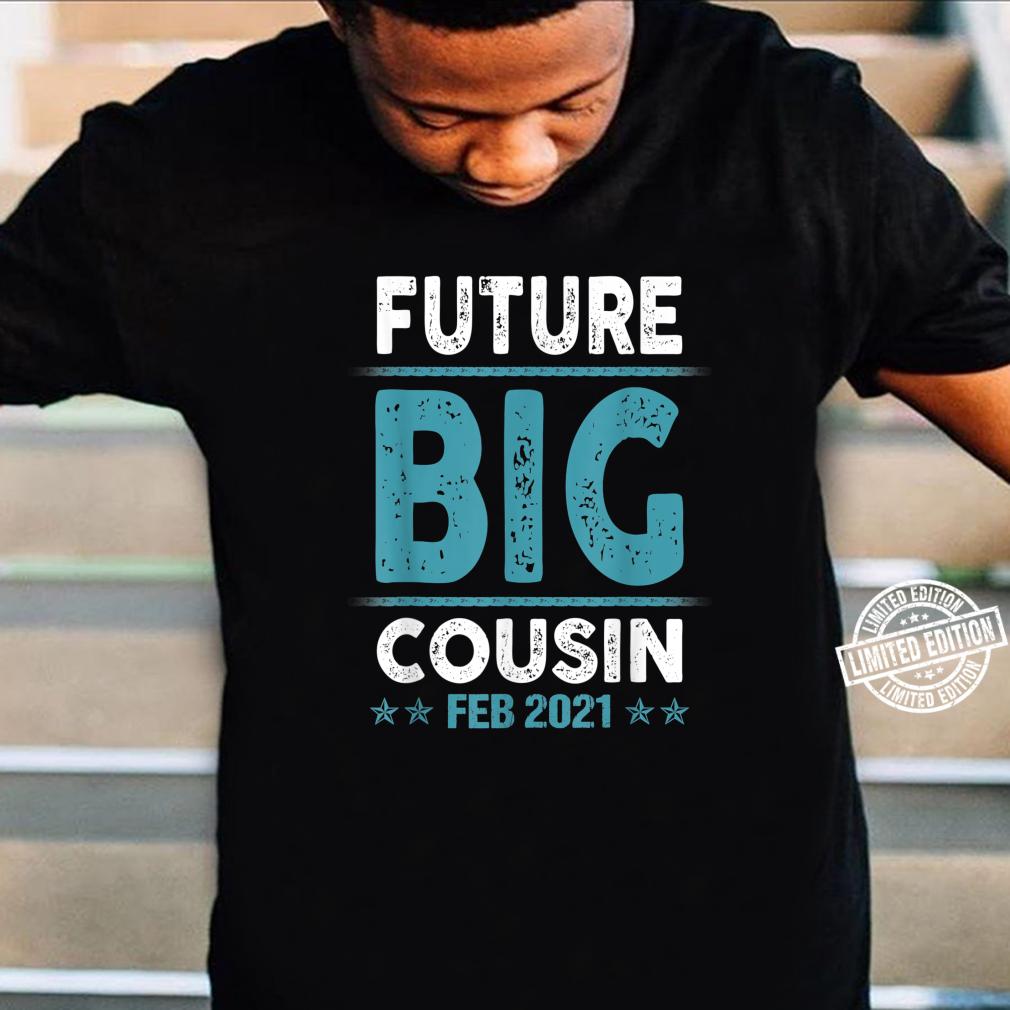 Coming Soon To Be Future Big Cousin Feb 2021 Shirt