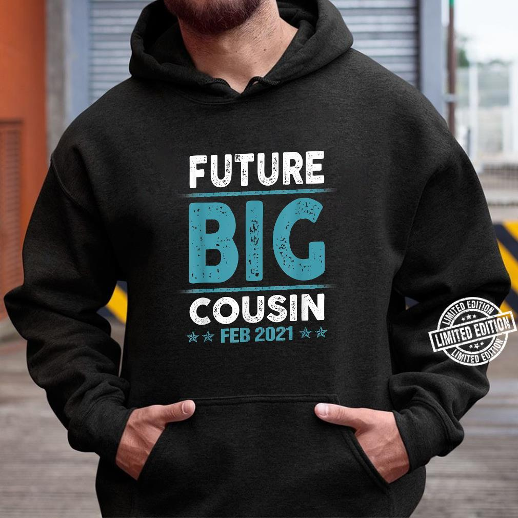 Coming Soon To Be Future Big Cousin Feb 2021 Shirt hoodie