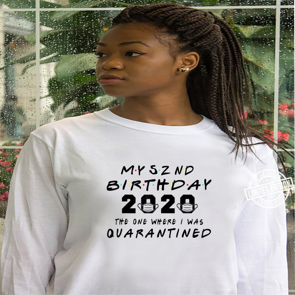 Funny My 52 nd Birthday The One Where I Was Quarantined Shirt hoodie