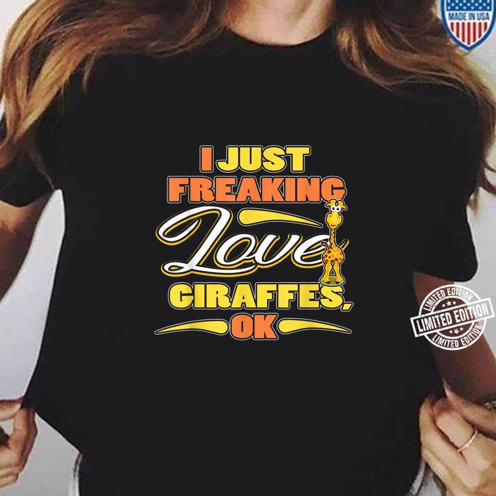 I Just Freaking Love Giraffes Okay Shirt ladies tee