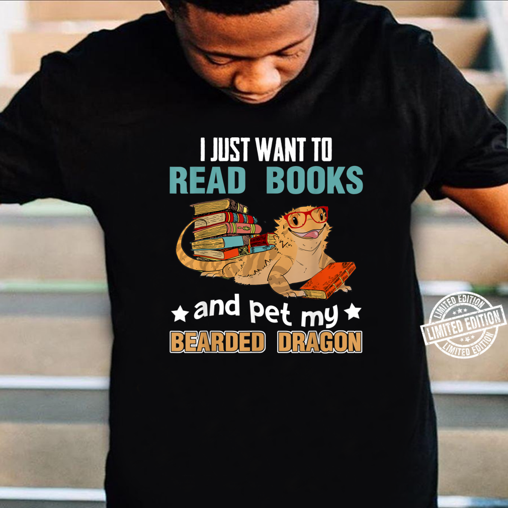 I Just Want To Read Books Pet My Bearded Dragon Shirt