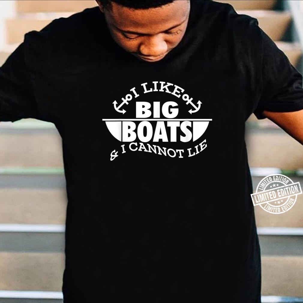 I Like Big Boats & I Cannot Lie Cute Cruising Shirt