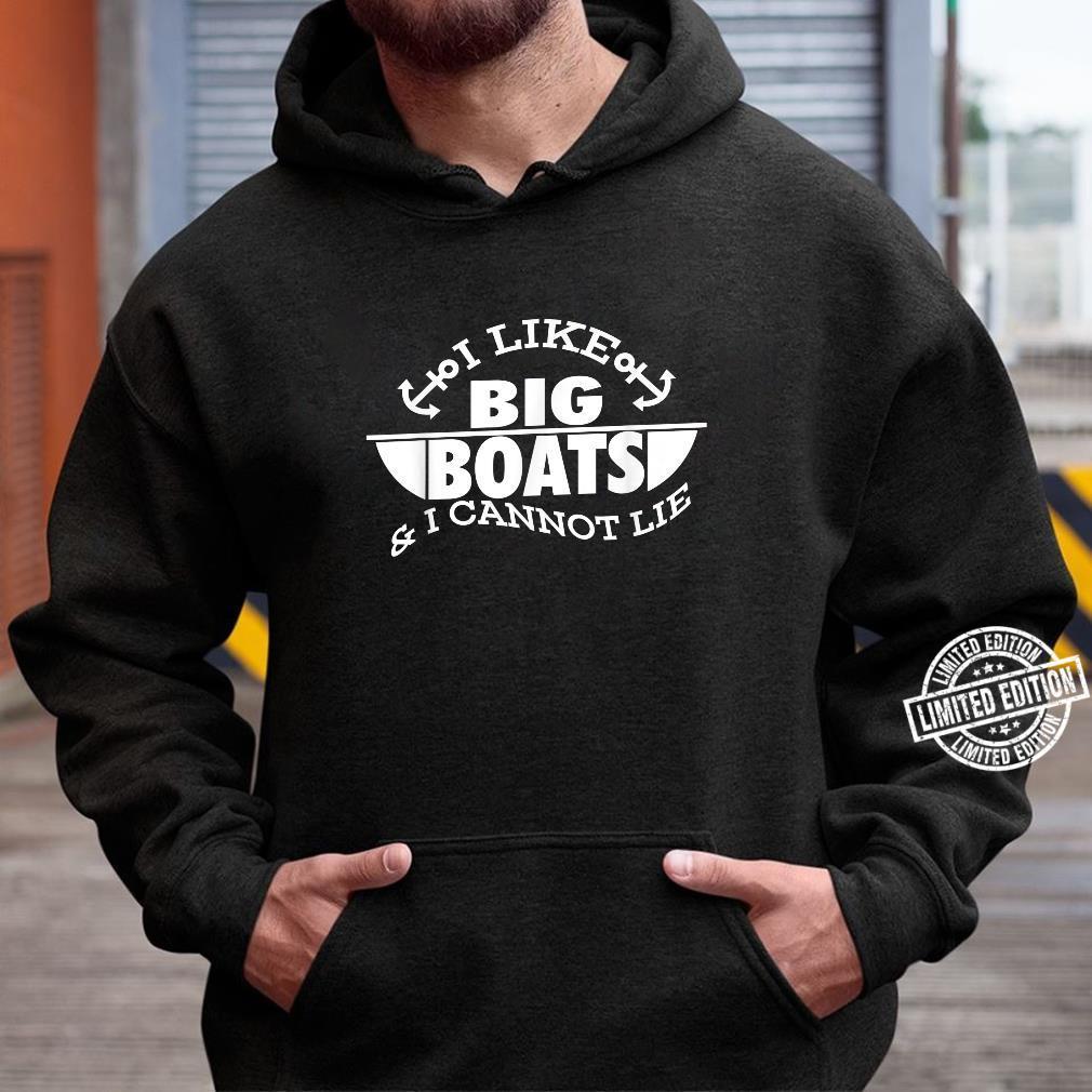 I Like Big Boats & I Cannot Lie Cute Cruising Shirt hoodie