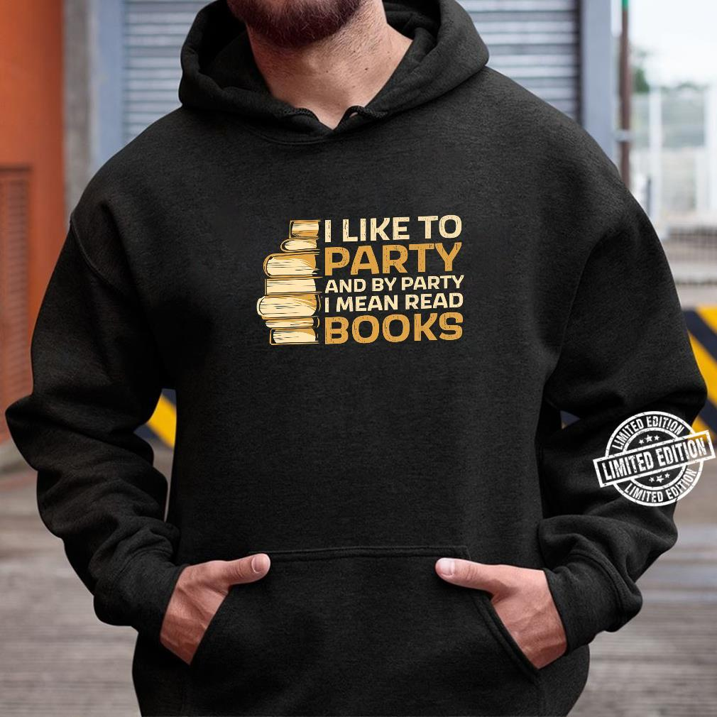 I Like To Party And With Party I Mean Read Books Bookworm Shirt hoodie