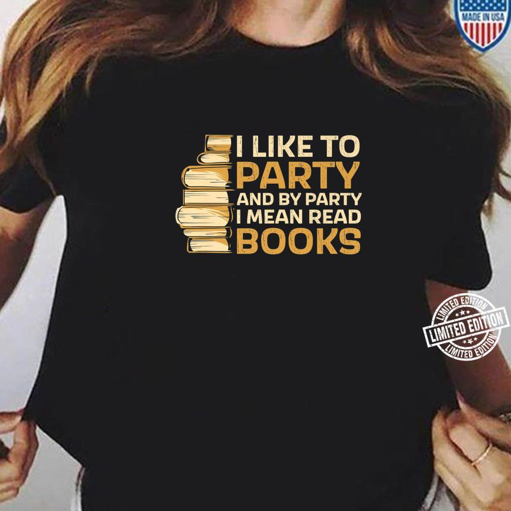 I Like To Party And With Party I Mean Read Books Bookworm Shirt ladies tee