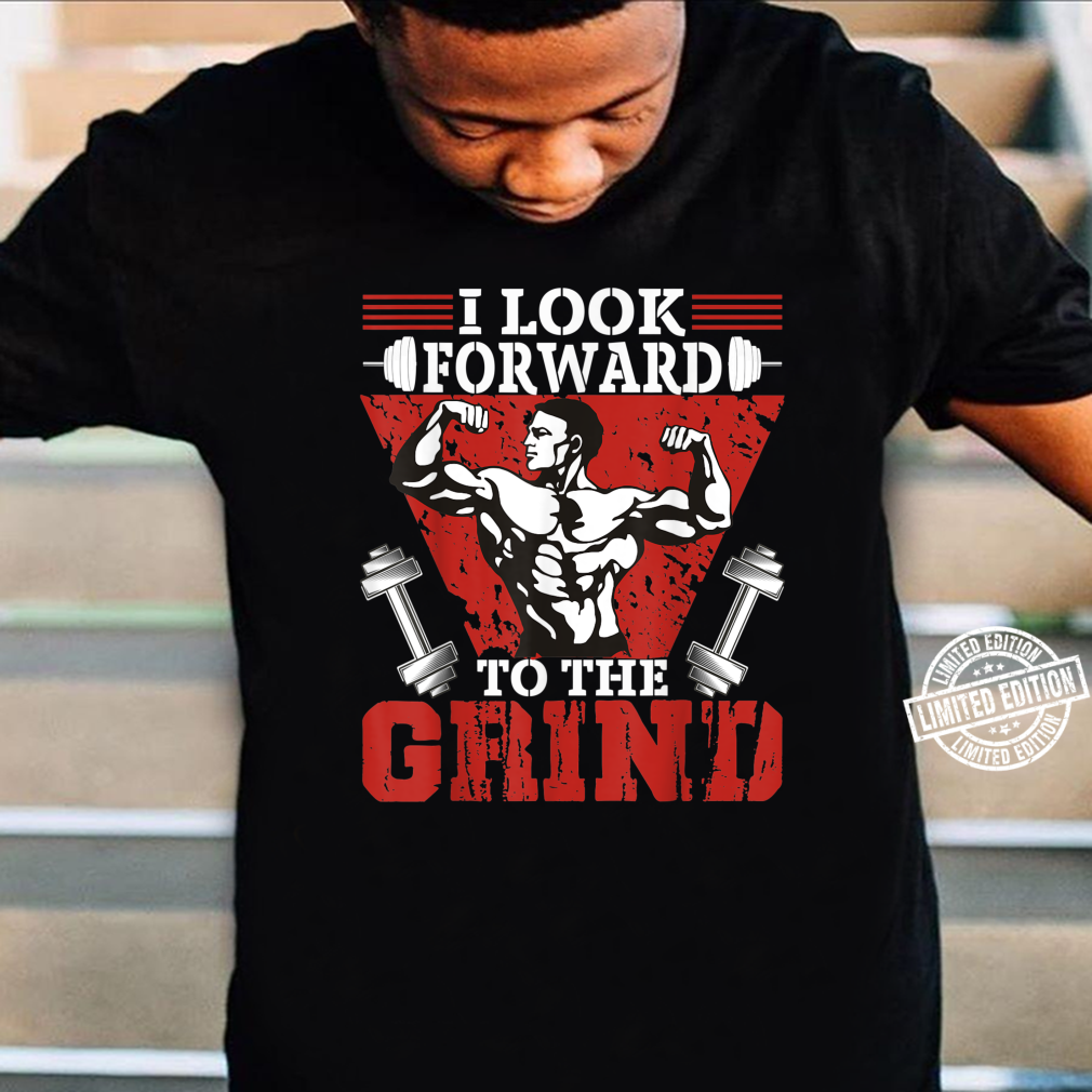 I Look Forward To The Grind Workout Weightlifting Shirt